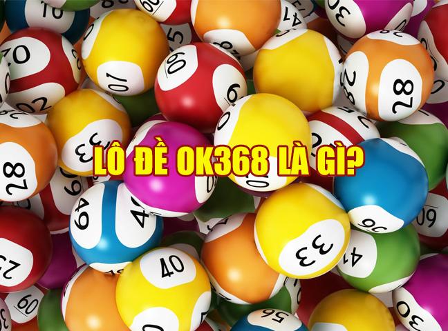 Lô đề OK368 là gì?