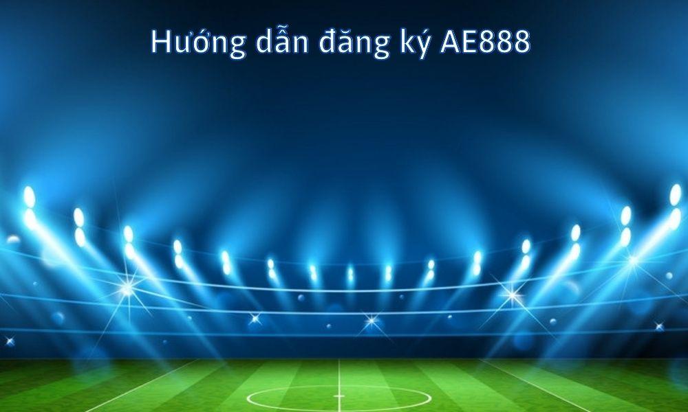 Hướng dẫn đăng ký AE888