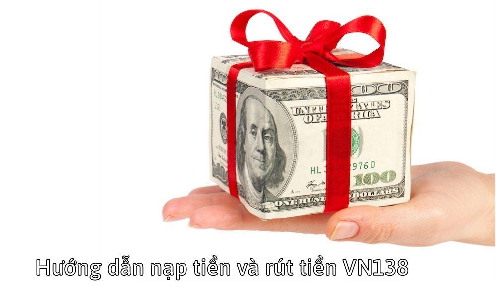 Hướng dẫn nạp tiền và rút tiền VN138