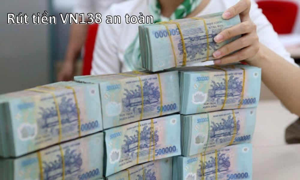 Rút tiền VN138 an toàn