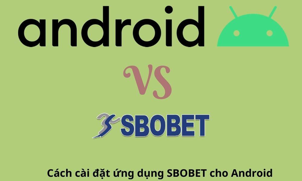 Cách cài đặt ứng dụng SBOBET cho Android