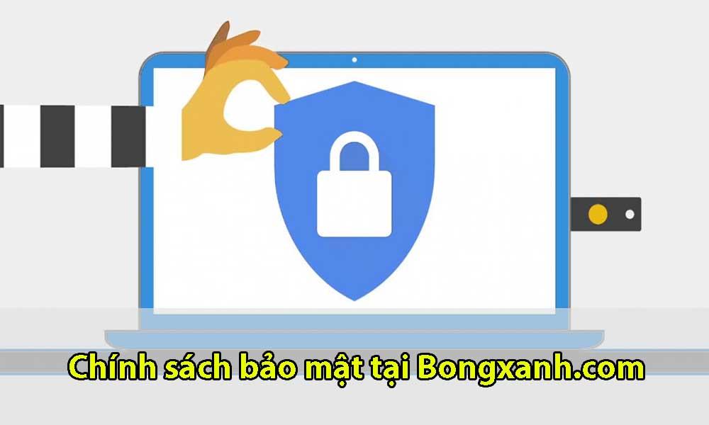 Chính sách bảo mật hiện có tại Bongxanh.com