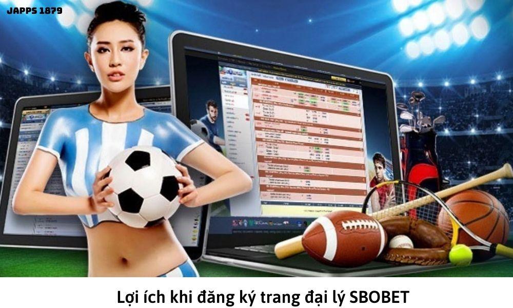 Lợi ích khi đăng ký trang đại lý SBOBET