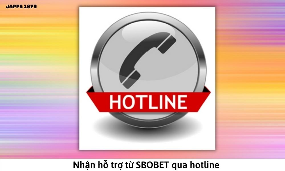 Nhận hỗ trợ từ SBOBET qua hotline