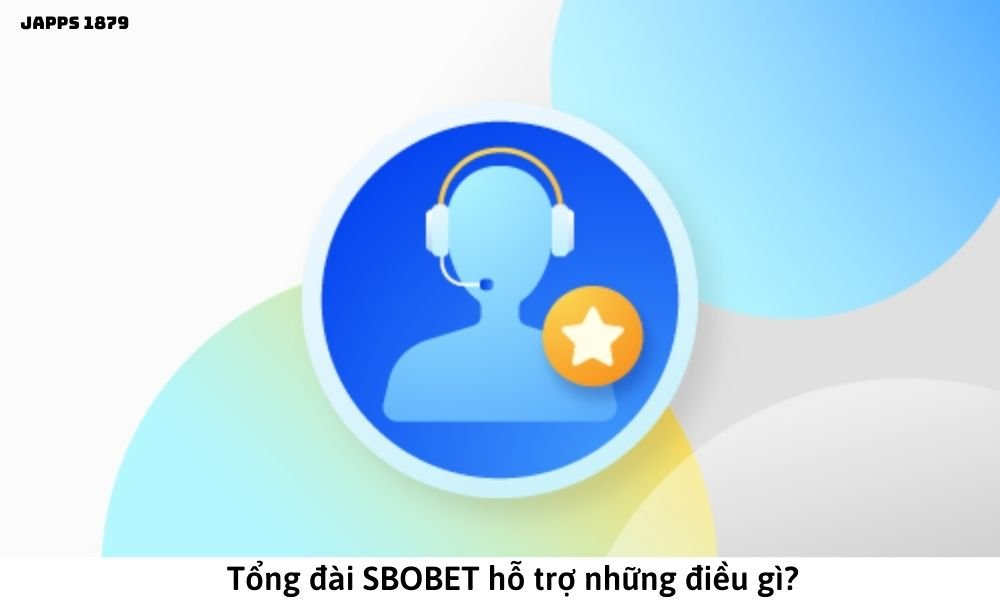 Tổng đài SBOBET hỗ trợ những điều gì?