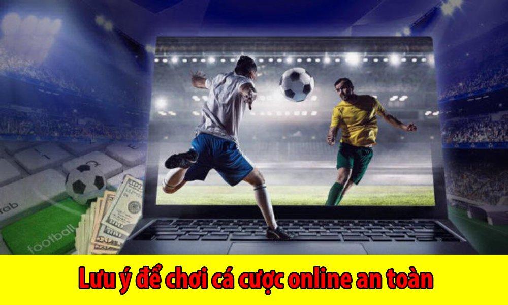 Lưu ý để chơi cá cược online an toàn