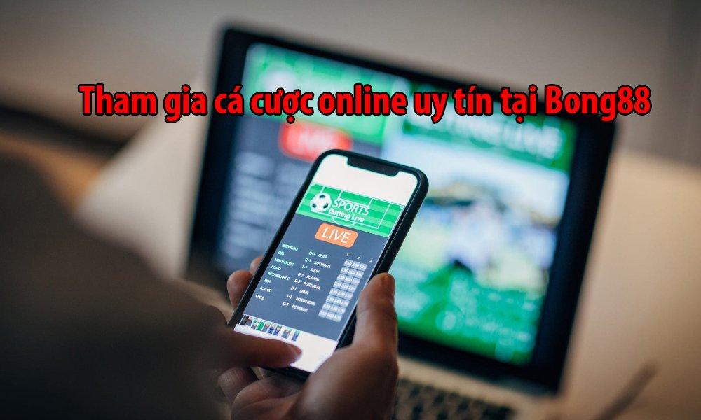 Tham gia cá cược online uy tín tại Bong88